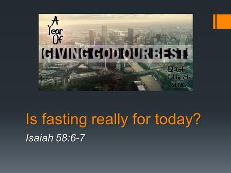 "Is fasting really for today? Isaiah 58:6-7. Isaiah 58:6-7 (NIV) 6 ""Is not this the kind of fasting I have chosen: to loose the chains of injustice and."