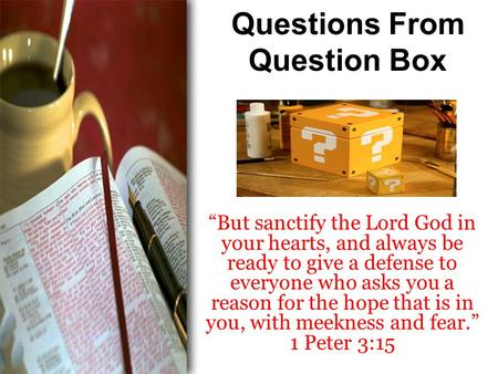 "Questions From Question Box ""But sanctify the Lord God in your hearts, and always be ready to give a defense to everyone who asks you a reason for the."