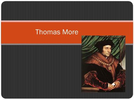 Thomas More. Biography Born February 4, 1478 Studied at Oxford under Thomas Linacre and William Grocyn Wrote comedies and studied Greek and Latin literature.