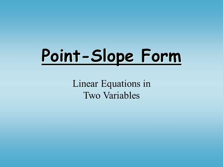 Point-Slope Form Linear Equations in Two Variables.