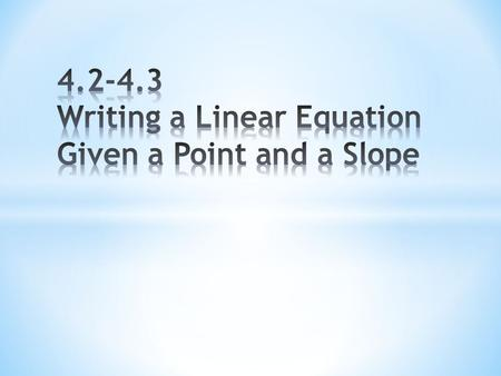 * Slope-Intercept form * Used to graph a line * Used to find equations of lines * Point-Slope form * Used to find equations of lines Writing Equations.