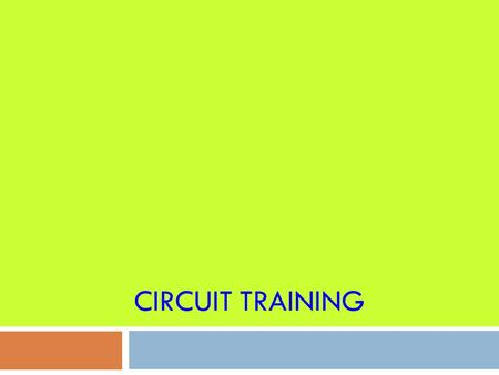 CIRCUIT TRAINING. What is it?  Exercise program that allows an individual to combine specific exercises to achieve specific fitness goals  Able to work.