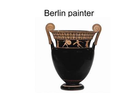 Berlin painter. Berlin Painter Volute Krater Vase: Volute Krater Use: Mixing wine & water Potter: unknown Painter: attributed to the Berlin Painter Date: