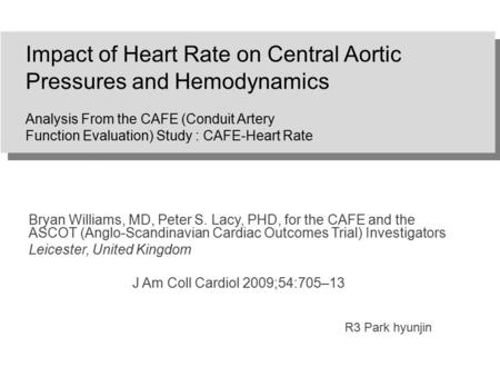 Impact of Heart Rate on Central Aortic Pressures and Hemodynamics Analysis From the CAFE (Conduit Artery Function Evaluation) Study : CAFE-Heart Rate Bryan.