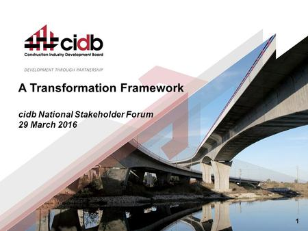 1 A Transformation Framework cidb National Stakeholder Forum 29 March 2016.