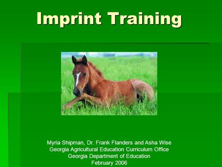 Imprint Training Myria Shipman, Dr. Frank Flanders and Asha Wise Georgia Agricultural Education Curriculum Office Georgia Department of Education February.