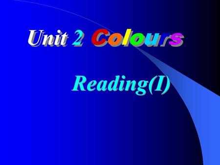 Unit 2 Colours Reading(I) 1.Can colours change our moods and make us feel happy or sad, energetic or sleepy? 2.What is the passage about? Read.