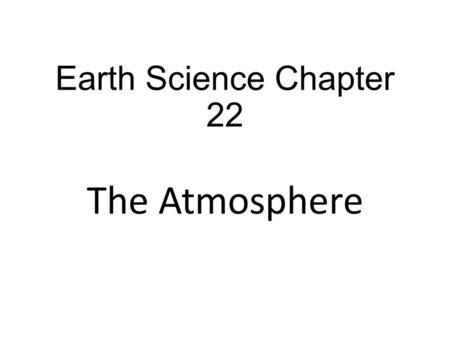 Earth Science Chapter 22 The Atmosphere. Earth Science Chapter 22: The Atmosphere: Atmospheric Circulation Atmospheric Circulation EQ: What is the Coriolis.
