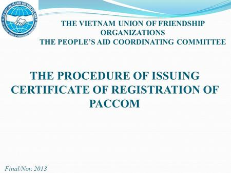 THE VIETNAM UNION OF FRIENDSHIP ORGANIZATIONS THE PEOPLE'S AID COORDINATING COMMITTEE THE PROCEDURE OF ISSUING CERTIFICATE OF REGISTRATION OF PACCOM Final/Nov.