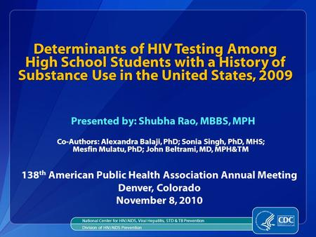 138 th American Public Health Association Annual Meeting Denver, Colorado November 8, 2010 Determinants of HIV Testing Among High School Students with.