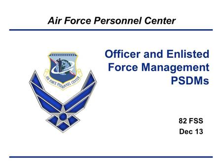 Air Force Personnel Center 82 FSS Dec 13 Officer and Enlisted Force Management PSDMs.