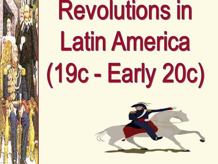 16c-18c: New Ideas Brewing in Europ e Causes of Latin American Revolutions 1.Enlightenment Ideas  writings of John Locke, Voltaire, & Jean Rousseau;