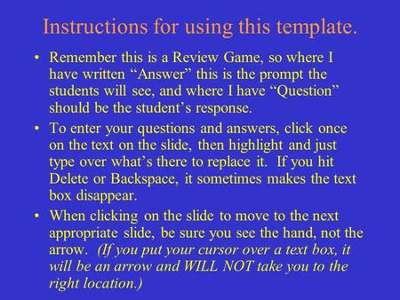 "Instructions for using this template. Remember this is a Review Game, so where I have written ""Answer"" this is the prompt the students will see, and where."
