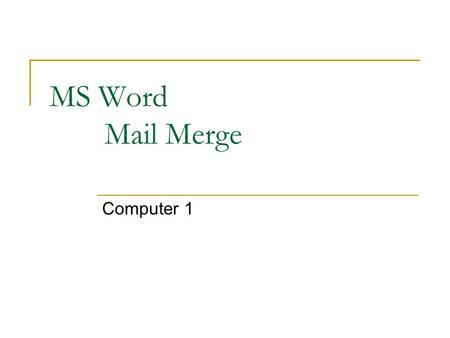 MS Word Mail Merge Computer 1. Mail Merging  Businesses and organizations often want to send the same letter to several people (mass mailings)  Ex: