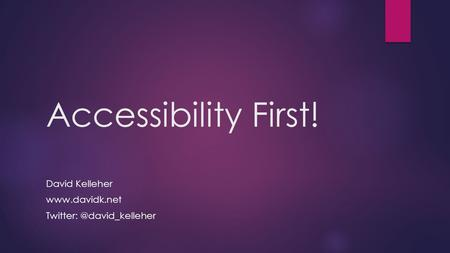 Accessibility First! David Kelleher