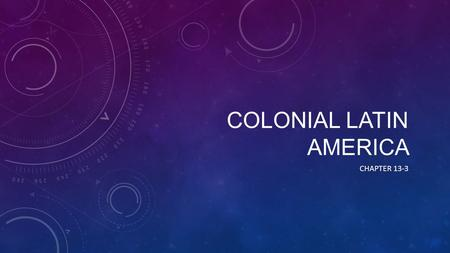 COLONIAL LATIN AMERICA CHAPTER 13-3. SOCIAL CLASSES Within the lands of South America and Central America, a new civilization arose  Latin America Hierarchy.