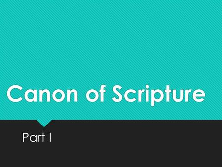 Canon of Scripture Part I. Old Testament Canon The earliest collection of the written words of God is the Ten Commandments The Ten Commandments form the.