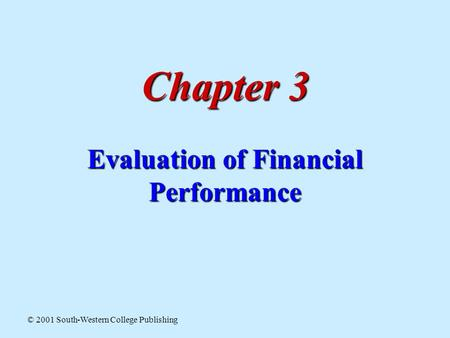 Chapter 3 Evaluation of Financial Performance © 2001 South-Western College Publishing.