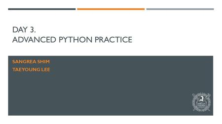 DAY 3. ADVANCED PYTHON PRACTICE SANGREA SHIM TAEYOUNG LEE.