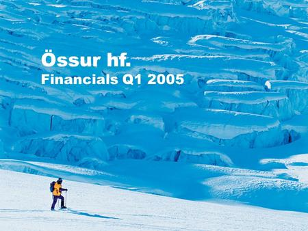 Copyright Ossur29 April 2005 Össur hf. Financials Q1 2005.