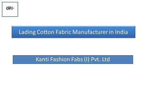 Lading Cotton Fabric Manufacturer in India Kanti Fashion Fabs (I) Pvt. Ltd.