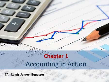 Chapter 1 Accounting in Action TA : Lamis Jameel Banasser.