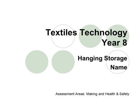 Textiles Technology Year 8 Hanging Storage Name Assessment Areas: Making and Health & Safety.