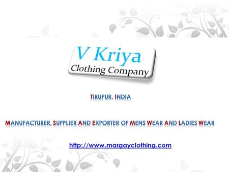 © V Kriya Clothing Company. All Rights Reserved  V Kriya Clothing Company is a leading manufacturer, exporter and supplier.