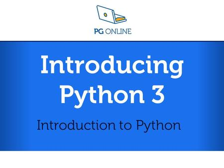 Introducing Python 3 Introduction to Python. Introduction to Python L1 Introducing Python 3 Learning Objectives Know what Python is and some of the applications.