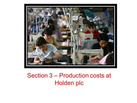 Section 3 – Production costs at Holden plc. Lesson objectives To be able to calculate, explain and interpret fixed, variable, average and total costs.