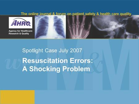 Spotlight Case July 2007 Resuscitation Errors: A Shocking Problem.
