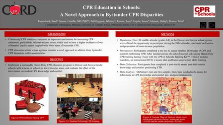 CPR Education in Schools: A Novel Approach to Bystander CPR Disparities Louderback, Reed 1 ; Sasson, Comilla, MD, PhD 1,2 ; Bell-Haggard, Whitney 2 ; Ramon,