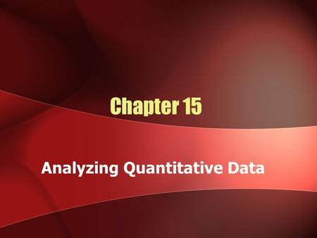 Chapter 15 Analyzing Quantitative Data. Levels of Measurement Nominal measurement Involves assigning numbers to classify characteristics into categories.