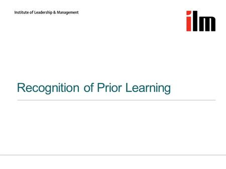 Recognition of Prior Learning. What is RPL? »Formal definition: RPL is a form of assessment that judges if a learner can evidence that they can meet the.