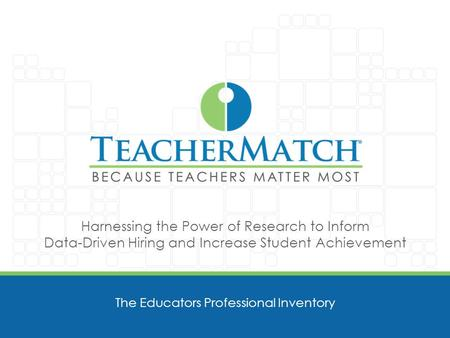 Harnessing the Power of Research to Inform Data-Driven Hiring and Increase Student Achievement The Educators Professional Inventory.