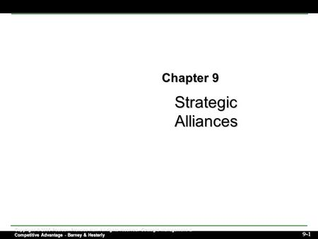 Strategic Alliances 9-1 Copyright © 2006 Pearson Prentice Hall. All rights reserved. Strategic Management & Competitive Advantage - Barney & Hesterly Chapter.