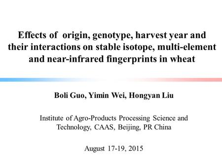 Effects of origin, genotype, harvest year and their interactions on stable isotope, multi-element and near-infrared fingerprints in wheat Boli Guo, Yimin.