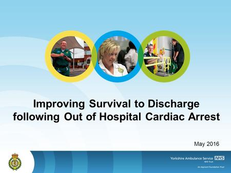 Improving Survival to Discharge following Out of Hospital Cardiac Arrest May 2016.
