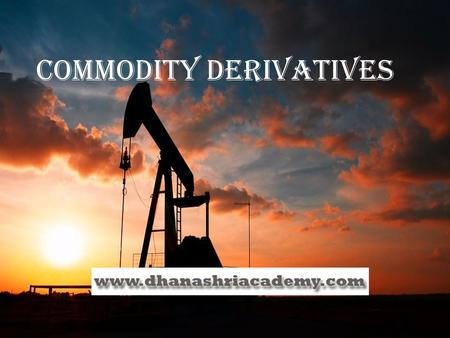 Commodity Derivatives Commodity derivatives. COMMODITY DEFINED :-  Every kind of movable goods excluding money and securities.  Commodities include:-