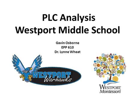 PLC Analysis Westport Middle School Gavin Osborne EPP 610 Dr. Lynne Wheat.