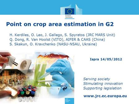 Www.jrc.ec.europa.eu Serving society Stimulating innovation Supporting legislation Point on crop area estimation in G2 H. Kerdiles, O. Leo, J. Gallego,
