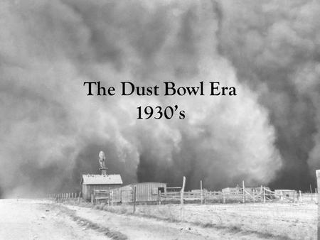 The Dust Bowl Era 1930's. In your journals, create a table like this… WhenWhereWhy.