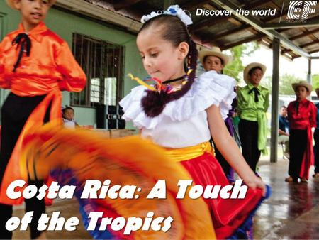 Costa Rica : A Touch of the Tropics. Educational objectives To promote international understanding and a respect for a variety of cultures To clarify.