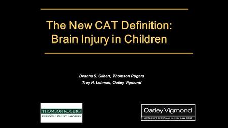 "The New CAT Definition: Brain Injury in Children PENNY KARYG ""Let me explain the nose job procedure."" Deanna S. Gilbert, Thomson Rogers Troy H. Lehman,"