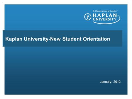 January, 2012 Kaplan University-New Student Orientation.