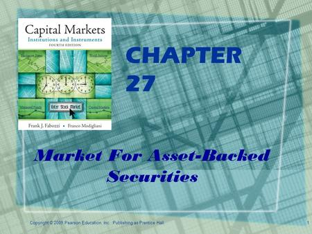 Copyright © 2009 Pearson Education, Inc. Publishing as Prentice Hall.1 CHAPTER 27 Market For Asset-Backed Securities.