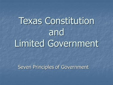 Texas Constitution and Limited Government Seven Principles of Government.