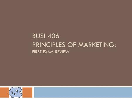 BUSI 406 PRINCIPLES OF MARKETING: FIRST EXAM REVIEW.