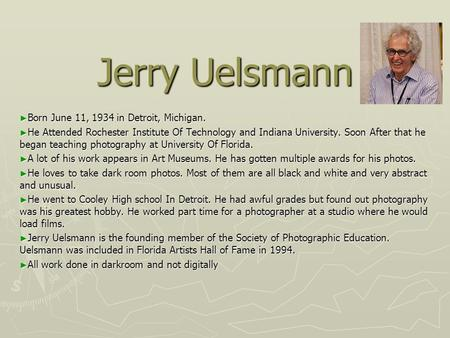 Jerry Uelsmann ► Born June 11, 1934 in Detroit, Michigan. ► He Attended Rochester Institute Of Technology and Indiana University. Soon After that he began.