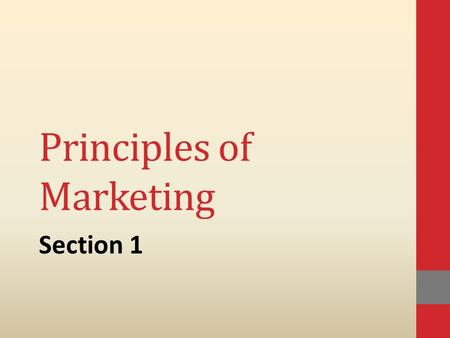 Principles of Marketing Section 1. What is Marketing ? The simple definition of marketing is that : Marketing is managing profitable customer relationships.